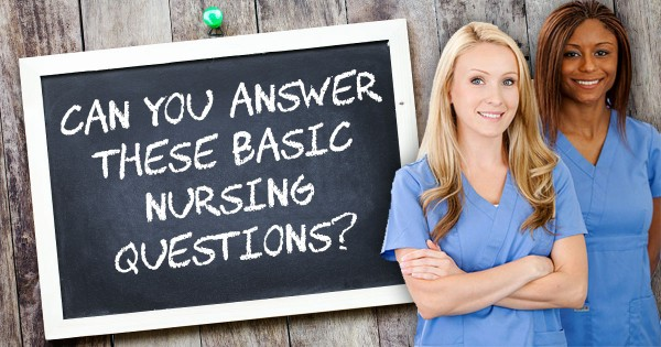 Can You Answer These Basic Nursing Questions?