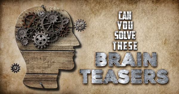 Can You Solve These Brain Teasers? (Part 1)
