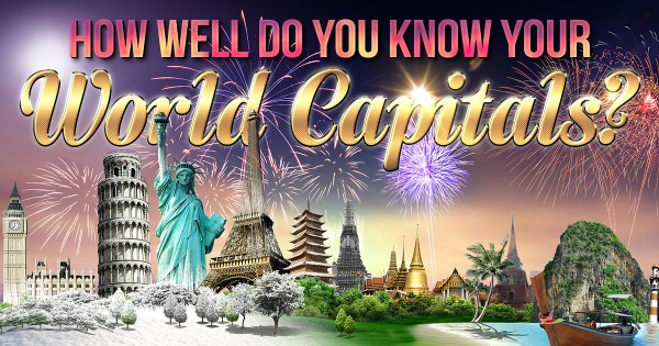 How Well Do You Know Your World Capitals?