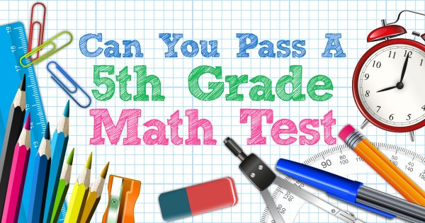 Can You Pass A 5th Grade Math Test?
