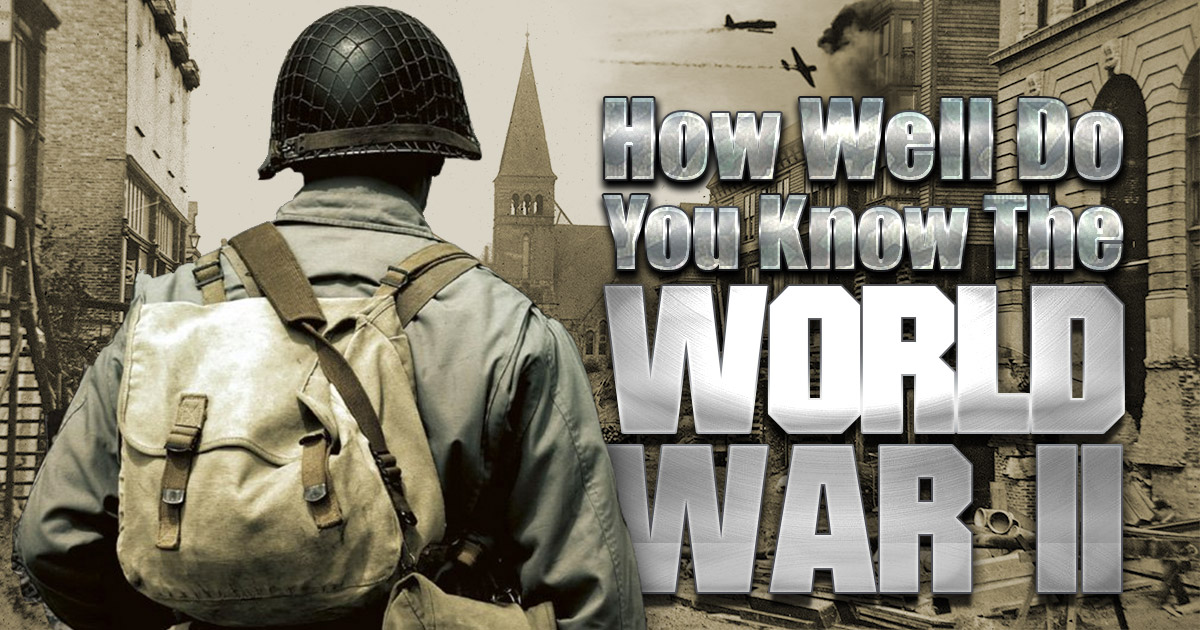 How Well Do You Know The World War II?