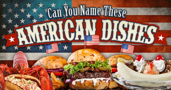 Can You Name These American Dishes?