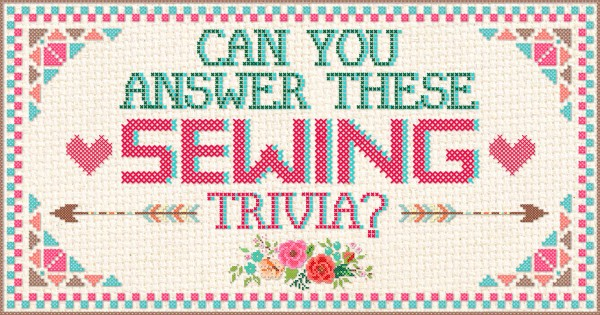Can You Answer These Sewing Trivia?