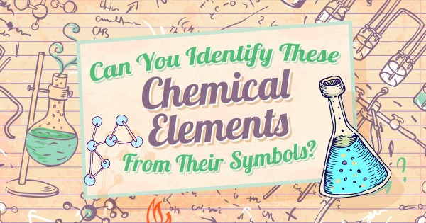 Can You Identify These Chemical Elements From Their Symbols?