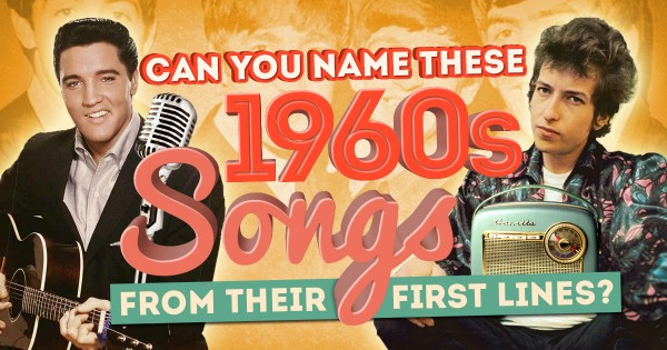 Can You Name These 1960s Songs From Their First Lines?