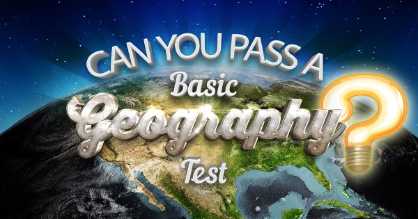 Can You Pass A Basic Geography Test?