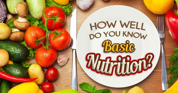 How Well Do You Know Basic Nutrition?