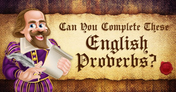 Can You Complete These English Proverbs?