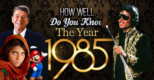 How Well Do You Know The Year 1985?