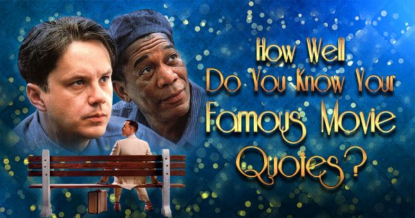 How Well Do You Know Your Famous Movie Quotes?