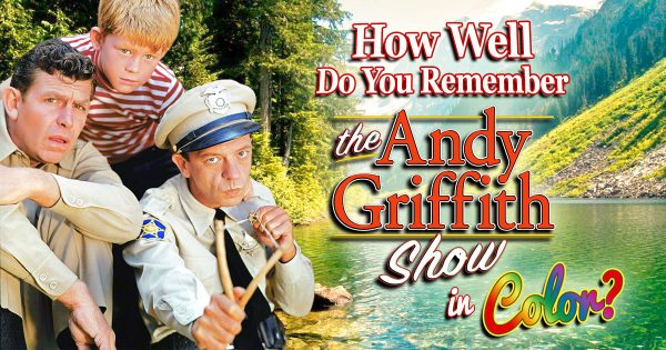 "How Well Do You Remember ""The Andy Griffith Show"" In Color?"