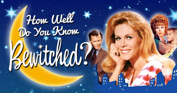 How Well Do You Know 'Bewitched'?