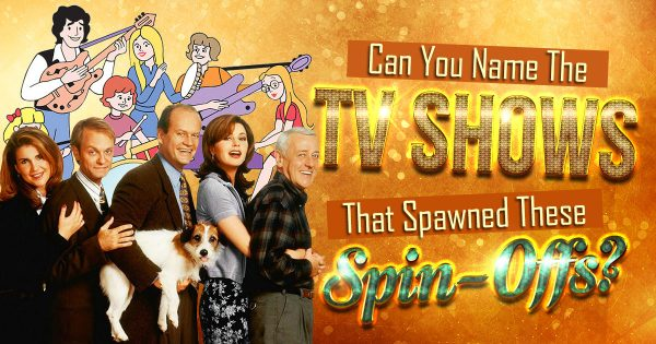 Can You Name The TV Shows That Spawned These Spin-Offs?