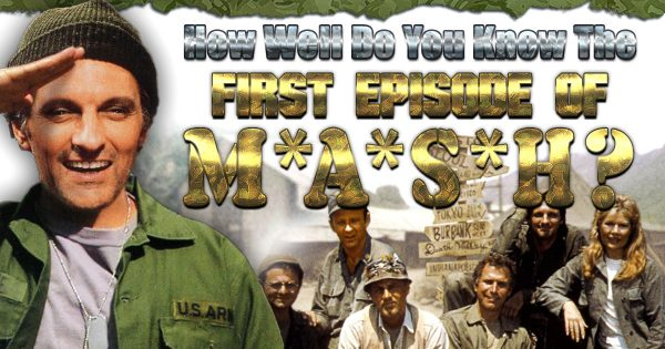 How Well Do You Know The First Episode Of 'M*A*S*H'?