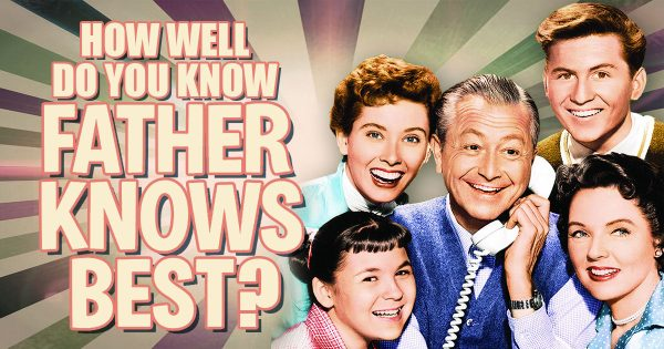 "How Well Do You Know ""Father Knows Best""?"