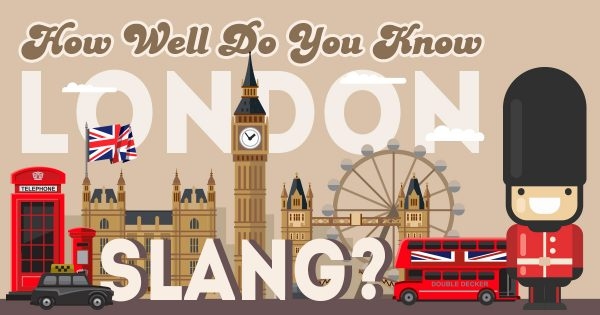 How Well Do You Know London Slang?