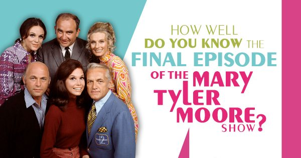 How Well Do You Know The Final Episode Of 'The Mary Tyler Moore Show'?