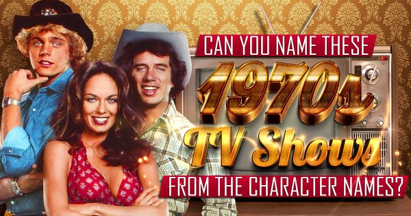 can-you-name-these-1970s-tv-shows-from-the-character-names