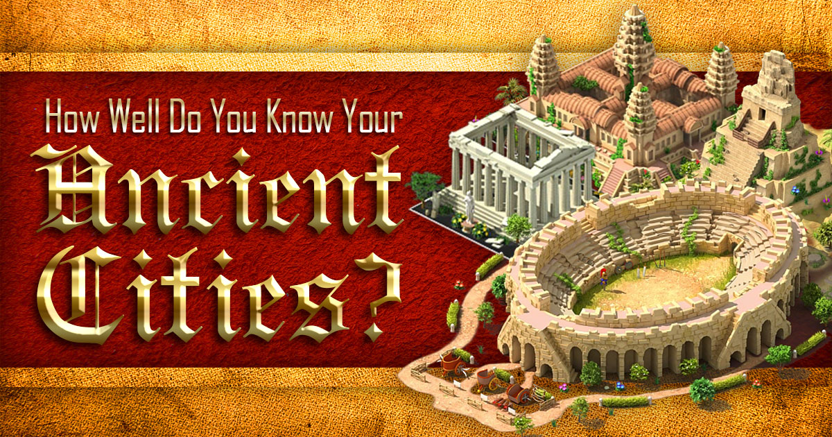 How Well Do You Know Your Ancient Cities?