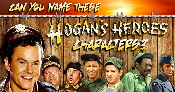 Can You Name These Hogan's Heroes Characters?