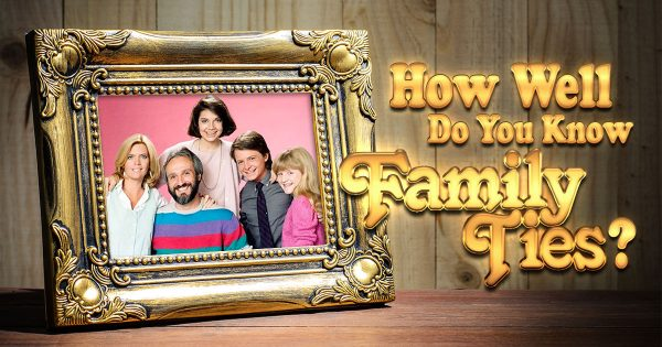 How Well Do You Know 'Family Ties'?