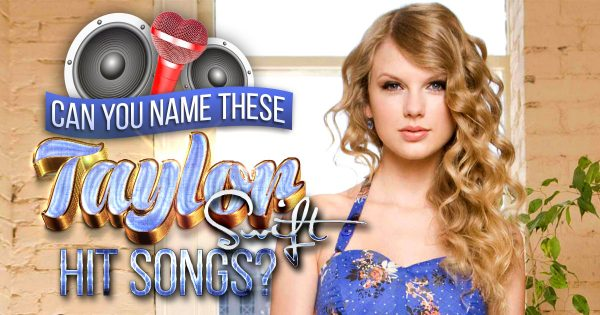 Can You Name These Taylor Swift Hit Songs?