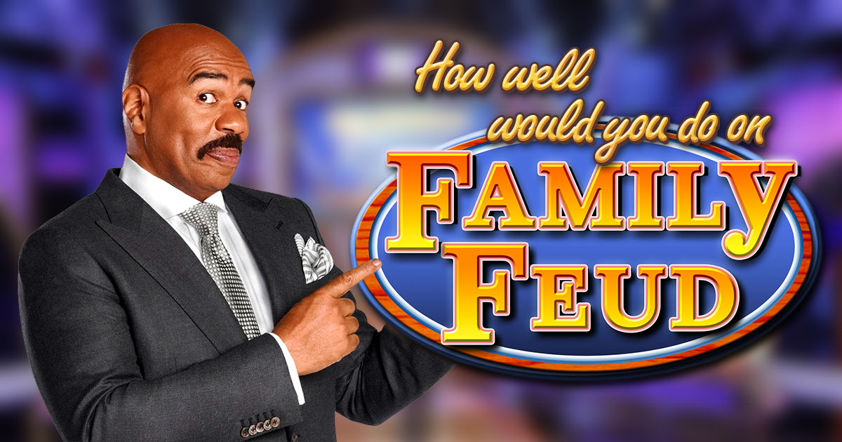"How Well Would You Do On ""Family Feud""?"