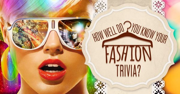 How Well Do You Know Your Fashion Trivia?
