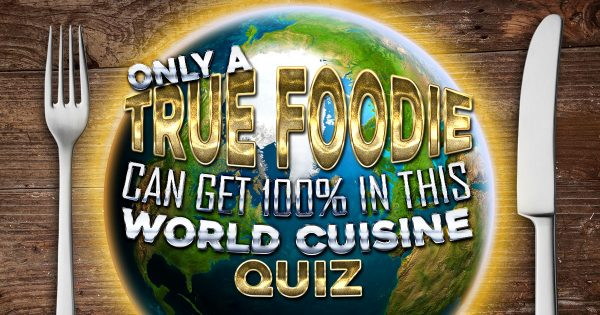 Only A True Foodie Can Get 100% In This World Cuisine Quiz