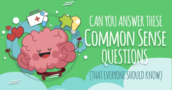 Can You Answer These Common Sense Questions That Everyone Should Know?