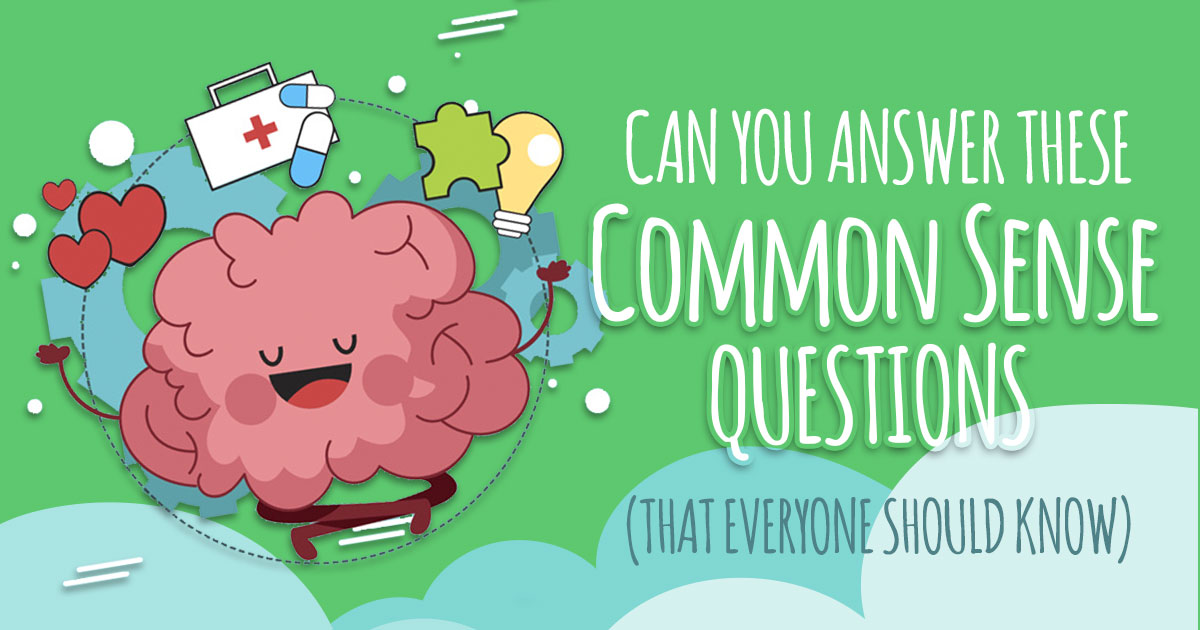 Can You Answer These Common Sense Questions That Everyone