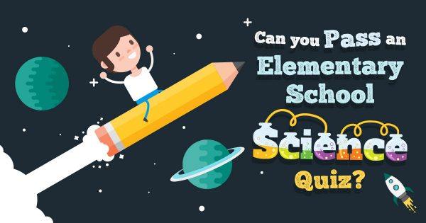 How Much Do You Remember From Elementary School Science?